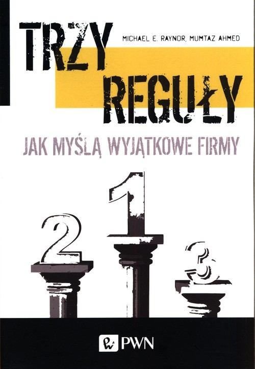 okładka Trzy reguły Jak myślą wyjątkowe firmy, Książka | Michael E. Raynor, Mumatz Ahmed