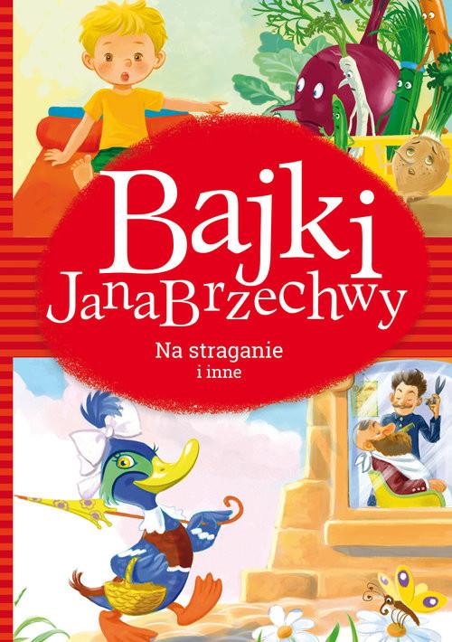 okładka Bajki Jana Brzechwy Na straganie i inne, Książka   Jan Brzechwa