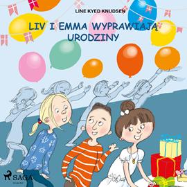 okładka Liv i Emma: Liv i Emma wyprawiają urodziny, Audiobook | Kyed Knudsen Line