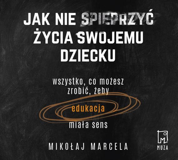 okładka Jak nie spieprzyć życia swojemu dziecku, Audiobook | Mikołaj Marcela