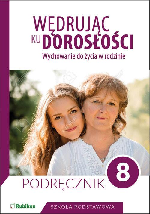 okładka Wędrując ku dorosłości Podręcznik dla klasy 8 szkoły podstawowej Wychowanie do życia w rodzinie., Książka | Król Teresa