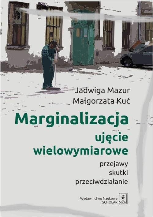okładka Marginalizacja - ujęcie wielowymiarowe Przejawy, skutki, przeciwdziałanie, Książka | Jadwiga Mazur, Małgorzata Kuć