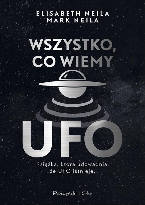 okładka Wszystko, co wiemy o UFO, Książka | Elisabeth Neila, Mark Neila