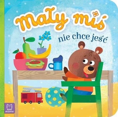 okładka Mały miś nie chce jeśćksiążka |  | Opracowanie zbiorowe