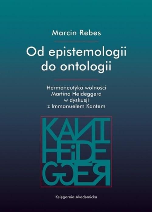 okładka Od epistemologii do ontologii, Książka   Rebes Marcin