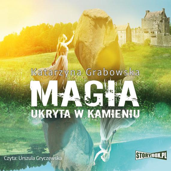 okładka Magia ukryta w kamieniu. Tom 1audiobook | MP3 | Katarzyna Grabowska