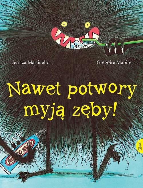 okładka Nawet potwory myją zęby, Książka | Jessica Martinello, Gregoire Mabire