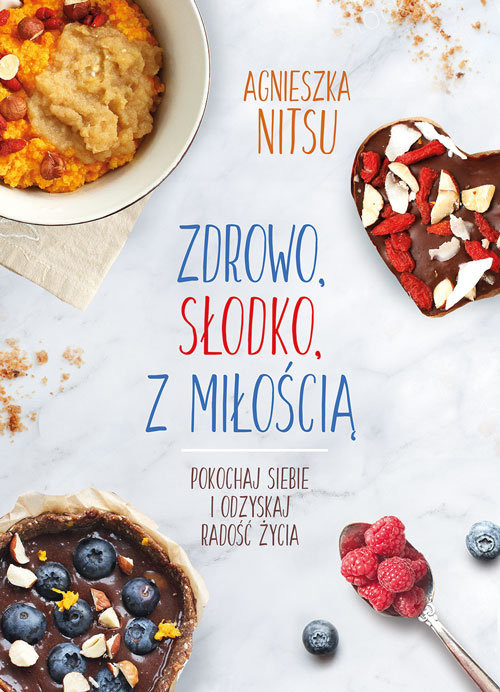 okładka Zdrowo słodko z miłością Pokochaj siebie i odzyskaj radość życia., Książka | Nitsu Agnieszka