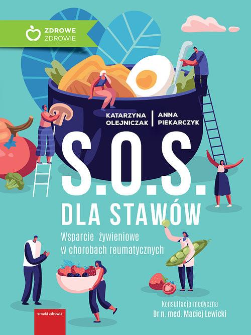 okładka S.O.S. dla stawów Wparcie żywieniowe w chorobach reumatycznych, Książka   Katarzyna Olejniczak, Anna Piekarczyk