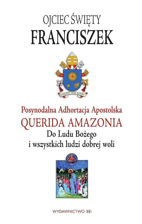 okładka Adhortacja Querida Amazonia Do Ludu Bożego i wszystkich ludzi dobrej woli, Książka | Papież Franciszek