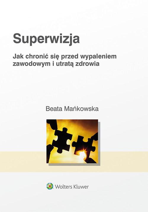 okładka Superwizja Jak chronić się przed wypaleniem zawodowym i utratą zdrowia, Książka | Mańkowska Beata