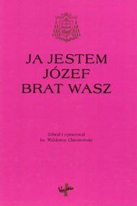 okładka Ja jestem Józef brat wasz Księga pamiątkowa, Książka | prof Waldemar Chrostowski