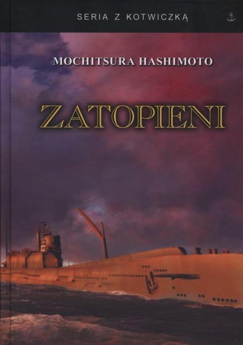 okładka Zatopieni Historia japońskiej floty podwodnej 1941-1945, Książka | Hashimoto Mochitsura
