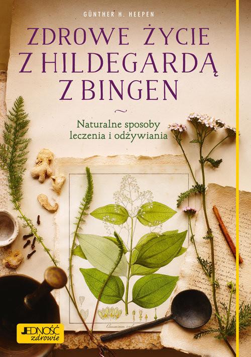 okładka Zdrowe życie z Hildegardą z Bingen Naturalne sposoby leczenia i odżywiania, Książka | H. Heepen Günther