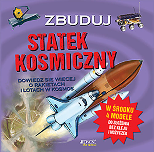okładka Zbuduj statek kosmiczny, Książka   Joe (tekst) Fullman, Mat (ilustracje) Edwards, David (modele) Woodroffe