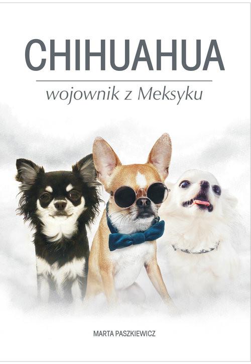 okładka Chihuahua wojownik z Meksyku, Książka | Marta  Paszkiewicz