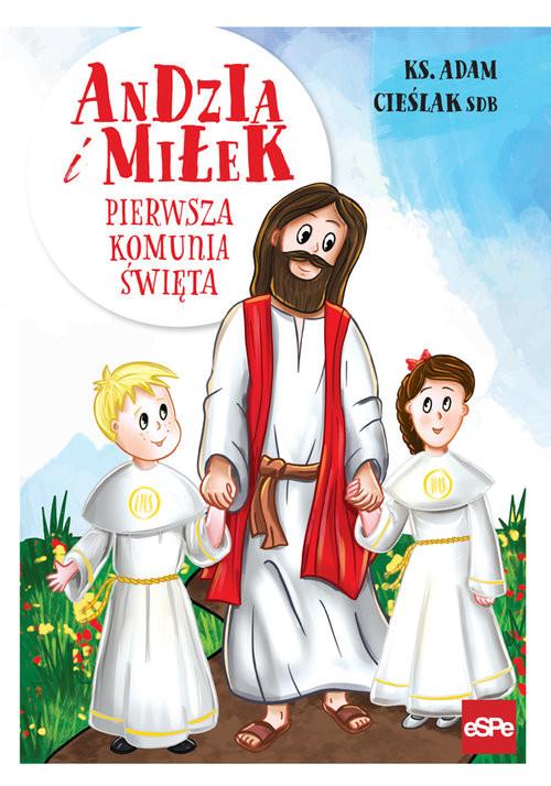 okładka Andzia i Miłek Pierwsza komunia święta Pierwsza komunia święta, Książka | Cieślak Adam ks.