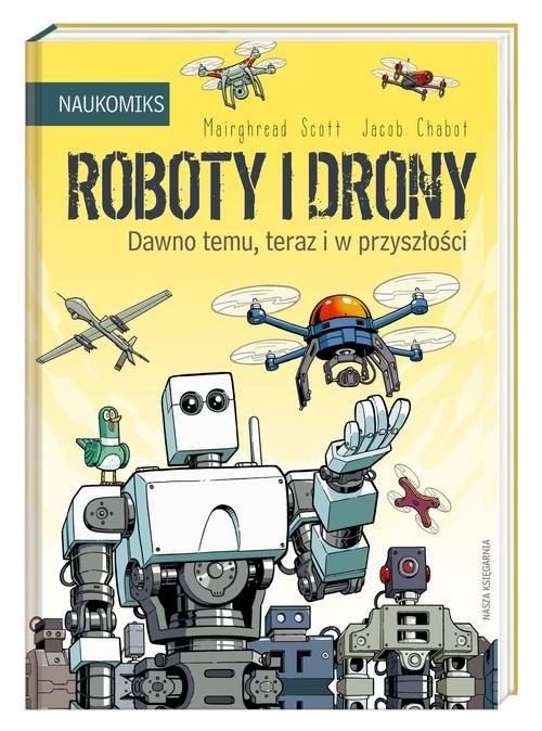 okładka Roboty i drony - dawno temu, teraz i w przyszłości, Książka | Mairghread Scott