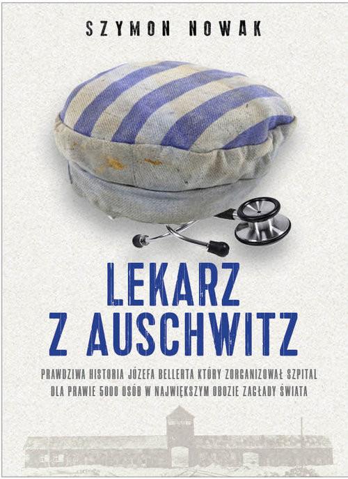 okładka Lekarz z Auschwitz, Książka   Szymon Nowak