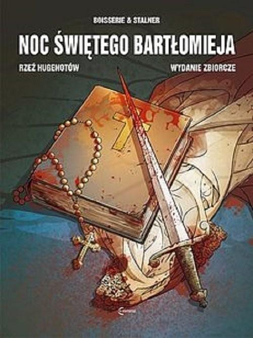okładka Noc Świętego Bartłomieja Rzeź Hugenotów Wydanie Zbiorcze, Książka   Eric Stalner, Pierre Boisserie