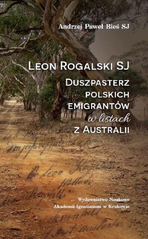 okładka Leon Rogalski SJ - duszpasterz polskich emigrantów w listach z Australii, Książka | Andrzej Paweł Bieś