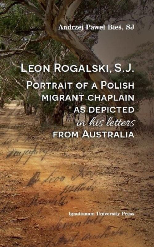 okładka Leon Rogalski, S.J.: Portrait of a Polish migrant chaplain as depicted in his letters from Australia, Książka | Andrzej Paweł Bieś