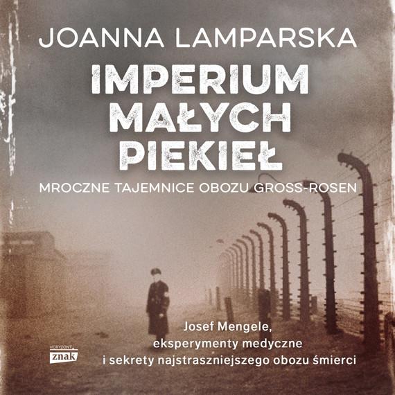 okładka Imperium małych piekieł. Mroczne tajemnice obozu Gross-Rosen, Audiobook | Joanna  Lamparska