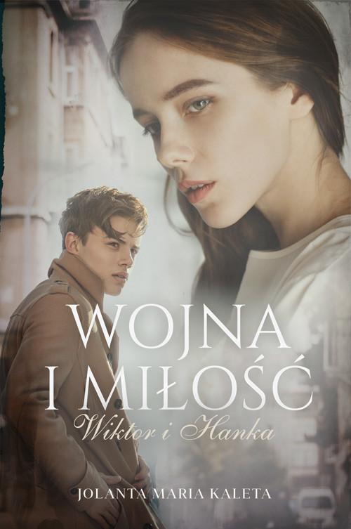 okładka Wojna i miłość. Wiktor i Hanka, Książka | Jolanta Maria Kaleta