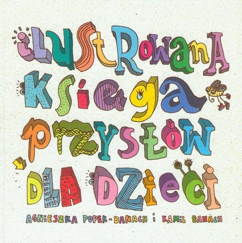 okładka Ilustrowana księga przysłów dla dzieciksiążka |  | Agnieszka Popek-Banach, Kamil Banach