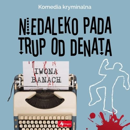 okładka Niedaleko pada trup od denata, Audiobook | Iwona Banach