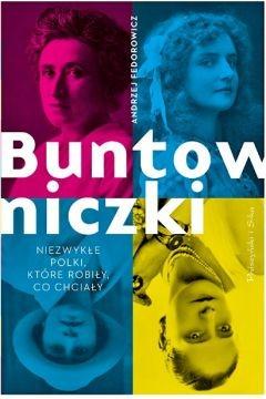 okładka Buntowniczki. Niezwykłe Polki, które robiły, co chciałyksiążka |  | Andrzej Fedorowicz