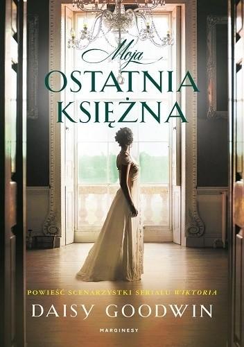 okładka Moja ostatnia księżna, Książka | Daisy  Goodwin