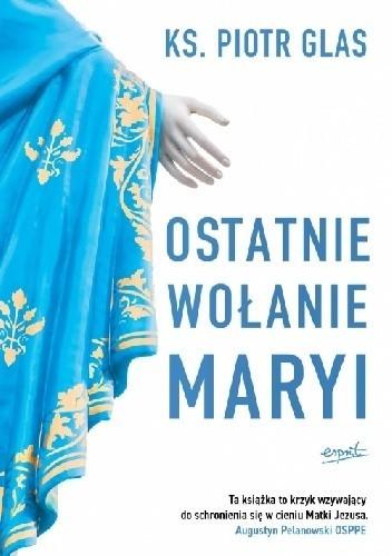 okładka Ostatnie wołanie Maryi , Książka | ks. Piotr Glas