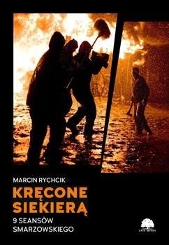 okładka Kręcone Siekierą 9 Seansów Smarzowskiego, Książka | Marcin  Rychcik