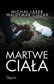 okładka Martwe Ciała, Książka | Michał  Larek, Waldemar Ciszak