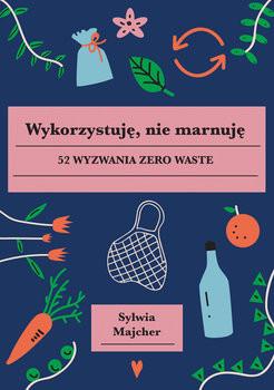 okładka Wykorzystuję, nie marnuję, Książka | Majcher Sylwia