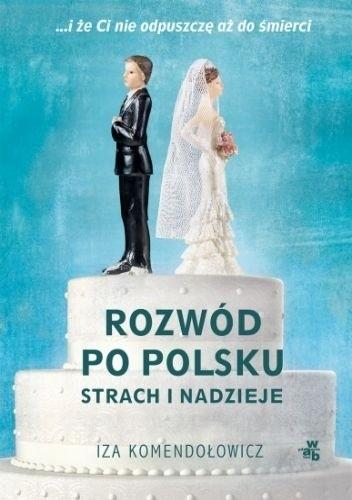 okładka Rozwód po polsku. Strach i nadzieje, Książka | Komendołowicz Iza