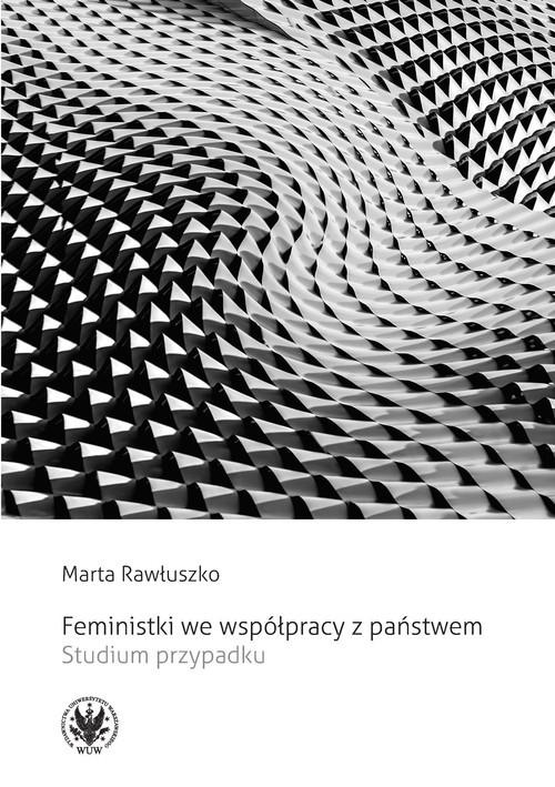 okładka Feministki we współpracy z państwem. Studium przypadku, Książka | Rawłuszko Marta