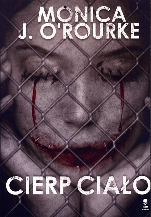 okładka Cierp ciało, Książka | Monica J. O'Rourke