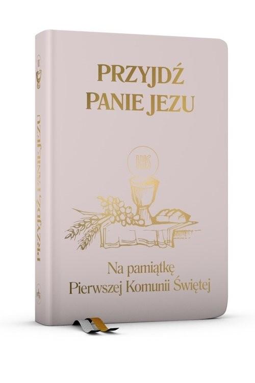 okładka Przyjdź Panie Jezu - różowa Na pamiątkę Pierwszej Komunii Świętej, Książka   Groń Stanisław