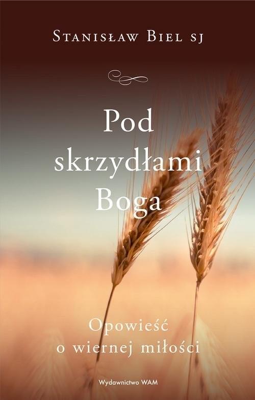 okładka Pod skrzydłami Boga Opowieść o wiernej miłości, Książka   Stanisław Biel