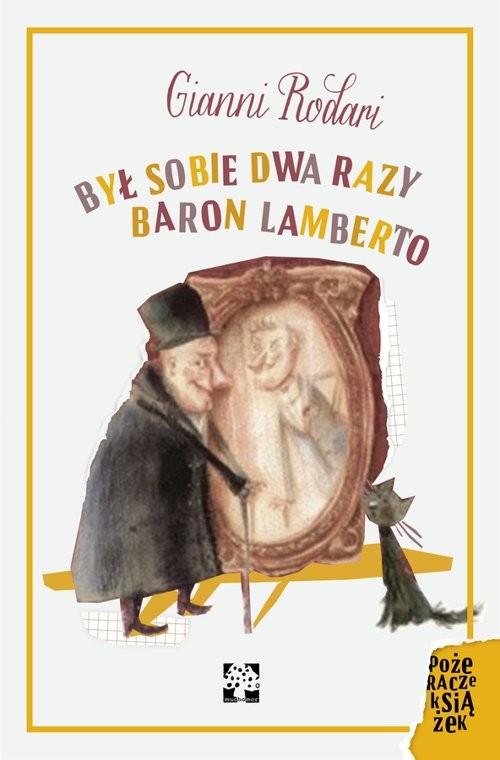 okładka Był sobie dwa razy baron Lamberto czyli tajemnice wyspy San Giulio, Książka | Rodari Gianni