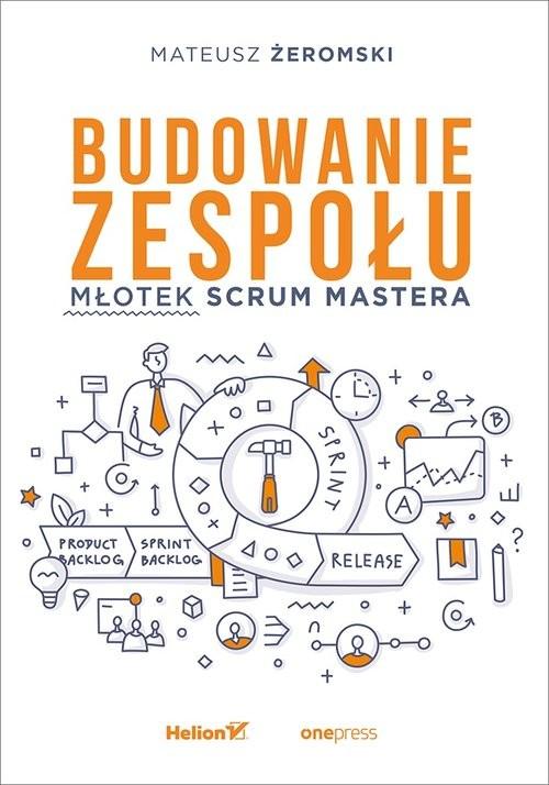 okładka Budowanie zespołu Młotek Scrum Mastera, Książka | Żeromski Mateusz