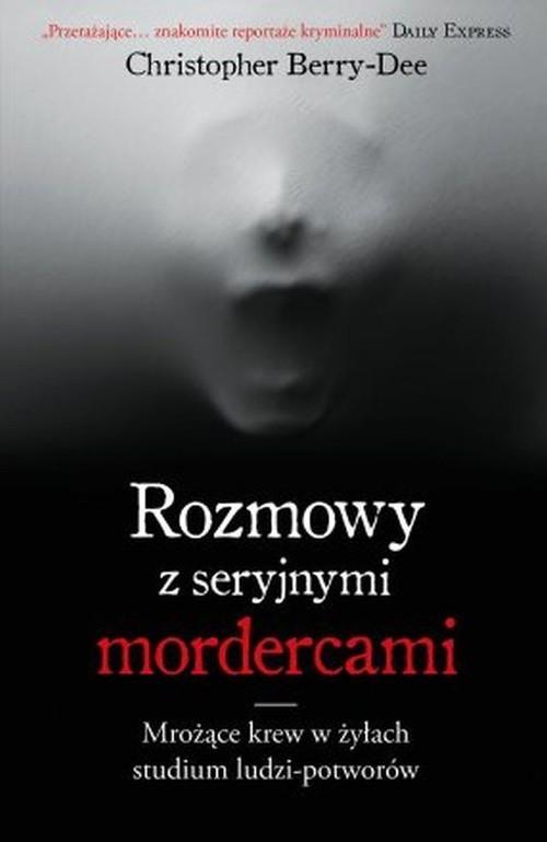 okładka Rozmowy z seryjnymi mordercami, Książka | Christopher Berry-Dee