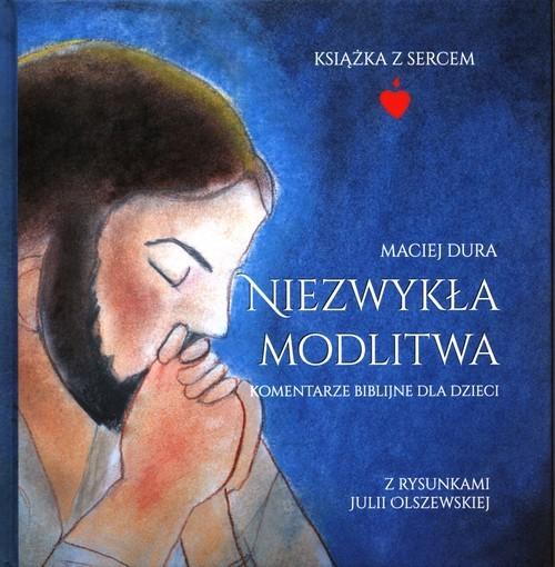 okładka Niezwykła modlitwa Komentarze biblijne dla dzieci, Książka | Dura Maciej