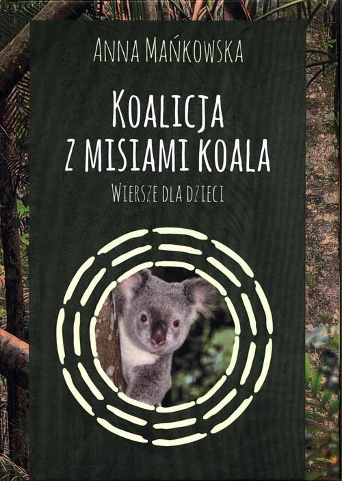 okładka Koalicja z misiami koala Wiersze dla dzieci, Książka | Anna Mańkowska