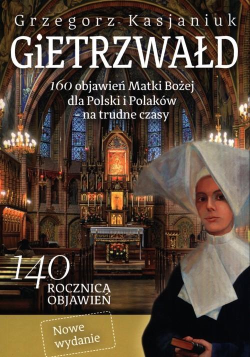 okładka Gietrzwałd 160 objawień Matki Bożej dla Polski i Polaków – na trudne czasy.książka      Grzegorz Kasjaniuk