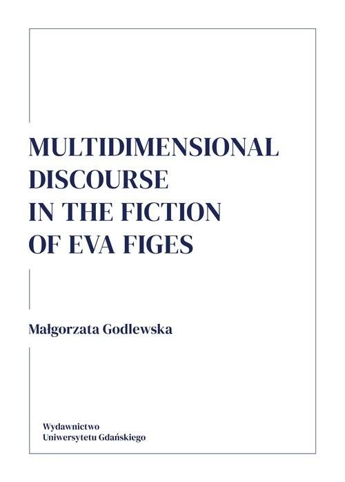 okładka Multidimensional discourse in the fiction of Eva Figes, Książka | Małgorzata Godlewska