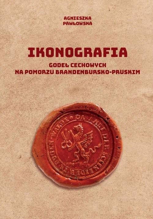 okładka Ikonografia godeł cechowych na Pomorzu brandenbursko-pruskim, Książka | Pawłowska Agnieszka