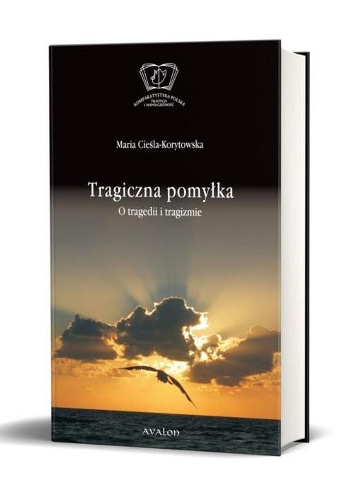 okładka Tragiczna pomylka. O tragedii i tragizmie, Książka | Maria (red.) Cieśla-Korytowska
